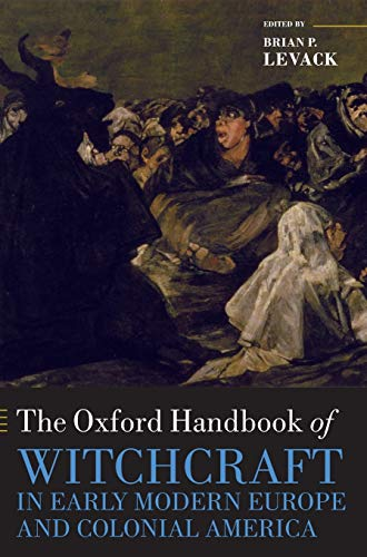 9780199578160: The Oxford Handbook of Witchcraft in Early Modern Europe and Colonial America