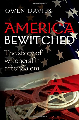 9780199578719: America Bewitched: The Story of Witchcraft After Salem