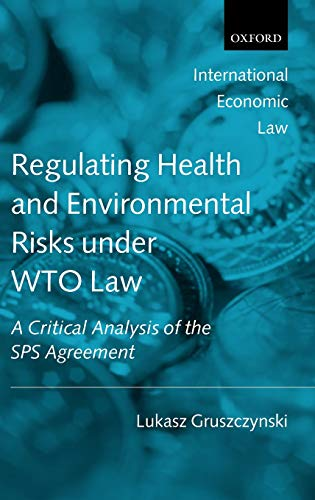 9780199578924: Regulating Health and Environmental Risks under WTO Law: A Critical Analysis of the SPS Agreement (International Economic Law)