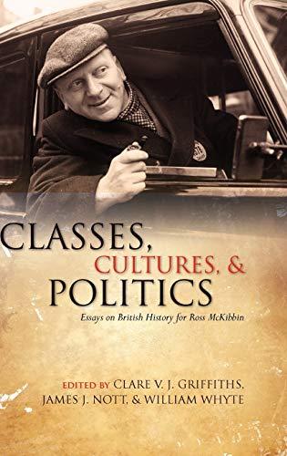 9780199579884: Classes, Cultures, and Politics: Essays on British History for Ross McKibbin