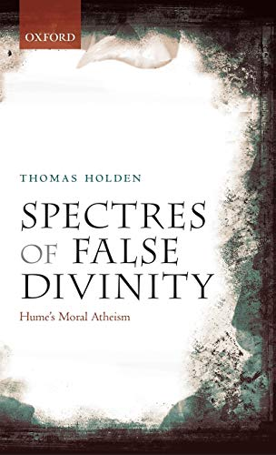 Spectres of False Divinity. Hume's Moral Atheism.: HOLDEN, T.,