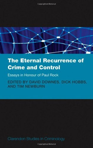 The Eternal Recurrence of Crime and Control: Essays in Honour of Paul Rock.: Downes, David.