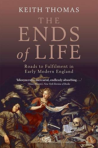 9780199580835: The Ends of Life: Roads to Fulfilment in Early Modern England