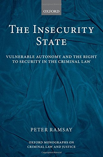 9780199581061: The Insecurity State: Vulnerable Autonomy and the Right to Security in the Criminal Law (Oxford Monographs on Criminal Law and Justice)