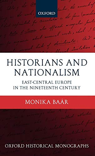 9780199581184: Historians and Nationalism: East-Central Europe in the Nineteenth Century (Oxford Historical Monographs)