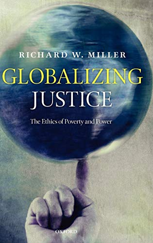 Globalizing Justice The Ethics of Poverty and: Miller, Richard W.