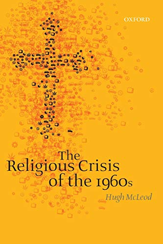 9780199582020: The Religious Crisis Of The 1960s