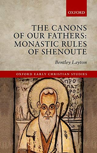 The Canons of Our Fathers. Monastic Rules of Shenoute.: LAYTON, B.,