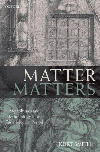 Matter matters : metaphysics and methodology in the early modern period.: Smith, Kurt.