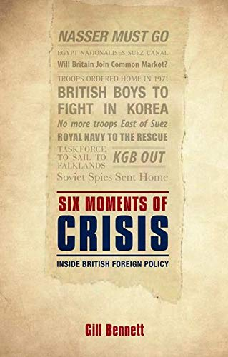 9780199583751: Six Moments of Crisis: Inside British Foreign Policy