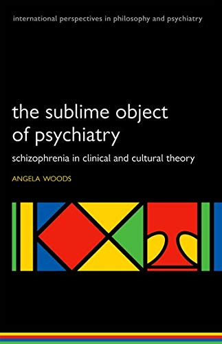 9780199583959: The Sublime Object of Psychiatry: Schizophrenia in Clinical and Cultural Theory (International Perspectives in Philosophy and Pychiatry)