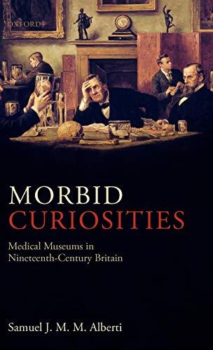 9780199584581: Morbid Curiosities: Medical Museums in Nineteenth-Century Britain