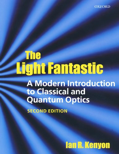 9780199584604: The Light Fantastic: A Modern Introduction to Classical and Quantum Optics
