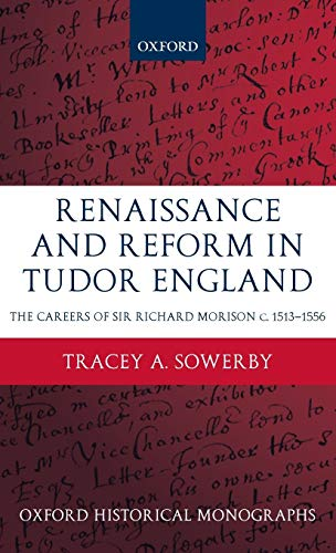 9780199584635: Renaissance and Reform in Tudor England: The Careers of Sir Richard Morison (Oxford Historical Monographs)