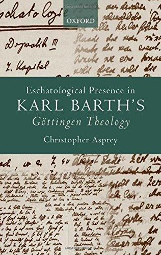 Eschatological Presence in Karl Barth's Gottingen Theology.: ASPREY, C.,