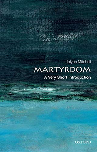 Martyrdom: A Very Short Introduction.: MITCHELL, J.,