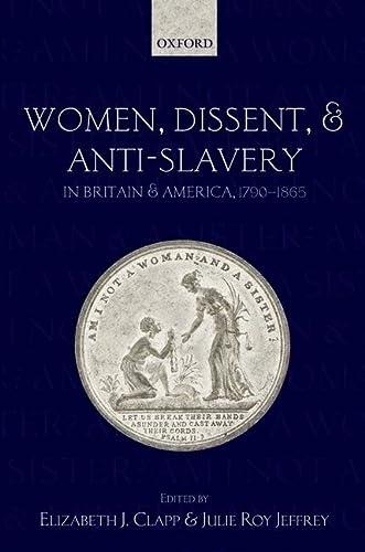 Women, Dissent, and Anti-Slavery in Britain and America, 1790-1865.: CLAPP, E. J. J.,