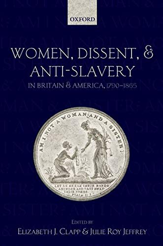 9780199585489: Women, Dissent and Anti-Slavery in Britain and America, 1790-1865