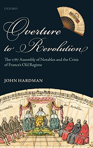 9780199585779: Overture to Revolution: The 1787 Assembly of Notables and the Crisis of France's Old Regime