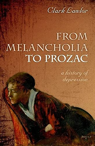 9780199585793: From Melancholia to Prozac: A History of Depression