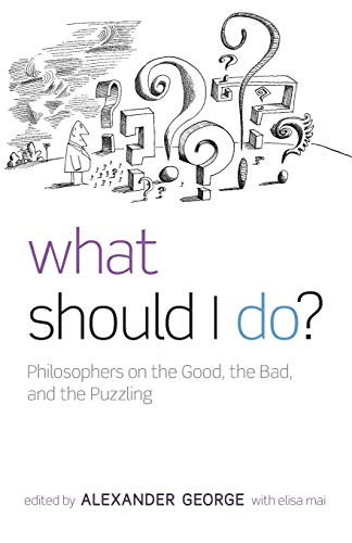 9780199586127: What Should I Do?: Philosophers on the Good, the Bad, and the Puzzling