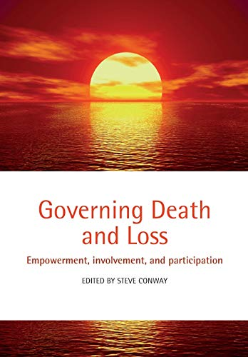 Governing Death and Loss: Empowerment, Involvement and: Oxford University Press,