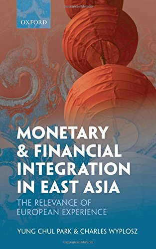 Monetary and Financial Integration in East Asia: The Relevance of European Experience.: Park, Yung ...