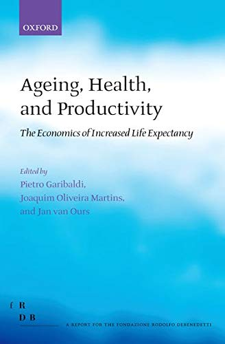 9780199587131: Ageing, Health, and Productivity: The Economics of Increased Life Expectancy (Fondazione Rodolfo Debendetti Reports)
