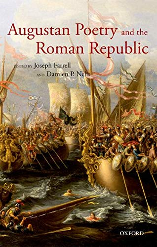 Augustan Poetry and the Roman Republic.: FARRELL, J. N.,
