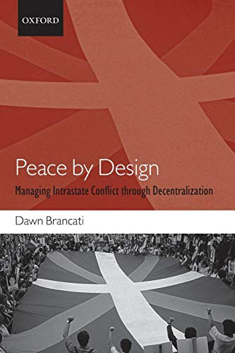 9780199587445: Peace by Design: Managing Intrastate Conflict Through Decentralization