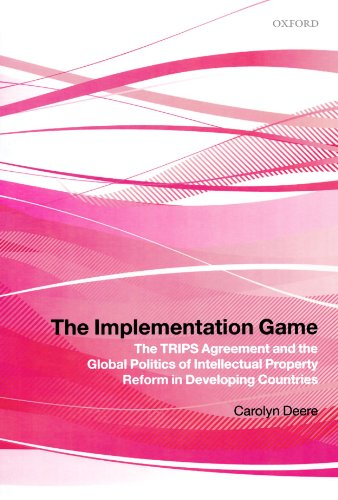 9780199587476: The Implementation Game: The TRIPS Agreement and the Global Politics of Intellectual Property Reform in Developing Countries