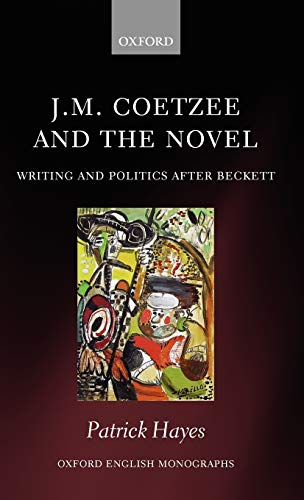 9780199587957: J.M. Coetzee and the Novel: Writing and Politics after Beckett (Oxford English Monographs)