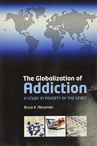 The Globalization of Addiction: A Study in Poverty of the Spirit (Paperback): Bruce K. Alexander