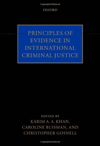 Principles of Evidence in International Criminal Justice: Khan, Karim A.