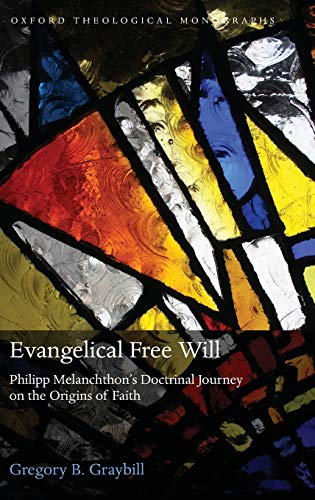 9780199589487: Evangelical Free Will: Phillipp Melanchthon's Doctrinal Journey on the Origins of Faith (Oxford Theological Monographs)
