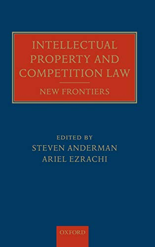 Intellectual Property and Competition Law New Frontiers: Ariel Ezrachi