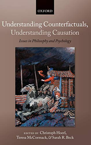 9780199590698: Understanding Counterfactuals, Understanding Causation: Issues in Philosophy and Psychology (Consciousness & Self-Consciousness Series)