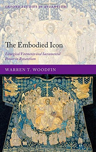 9780199592098: The Embodied Icon: Liturgical Vestments and Sacramental Power in Byzantium (Oxford Studies in Byzantium)