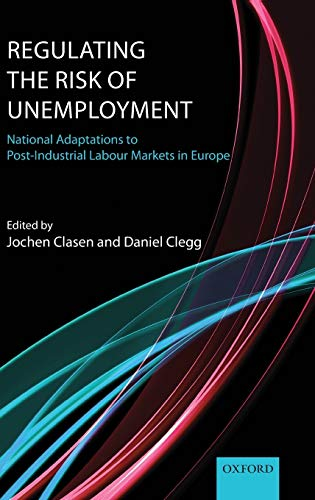 9780199592296: Regulating the Risk of Unemployment: National Adaptations to Post-Industrial Labour Markets in Europe