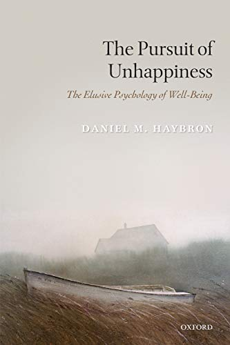 9780199592463: The Pursuit of Unhappiness: The Elusive Psychology of Well-Being