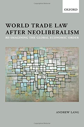9780199592647: World Trade Law after Neoliberalism: Reimagining the Global Economic Order