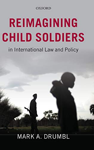 9780199592654: Reimagining Child Soldiers in International Law and Policy