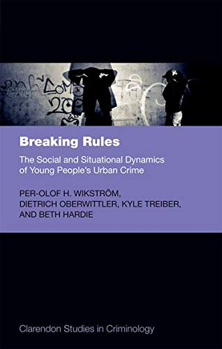 9780199592845: Breaking Rules: The Social and Situational Dynamics of Young People's Urban Crime (Clarendon Studies in Criminology)