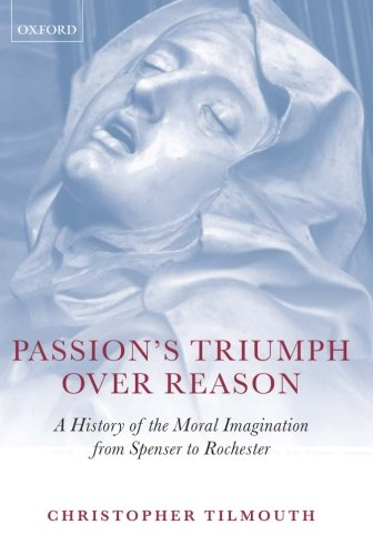 9780199593040: Passion's Triumph over Reason: A History of the Moral Imagination from Spenser to Rochester