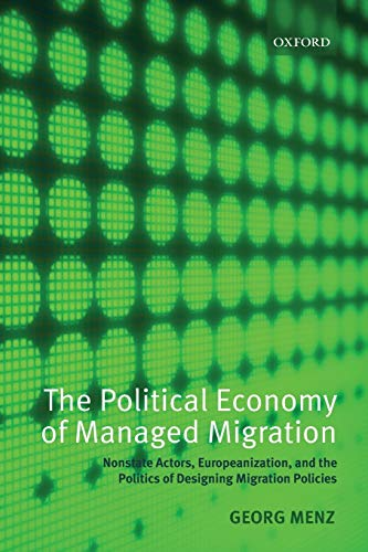 9780199593293: The Political Economy of Managed Migration: Nonstate Actors, Europeanization, and the Politics of Designing Migration Policies