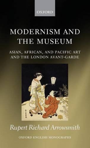 9780199593699: Modernism and the Museum: Asian, African, and Pacific Art and the London Avant-Garde (Oxford English Monographs)