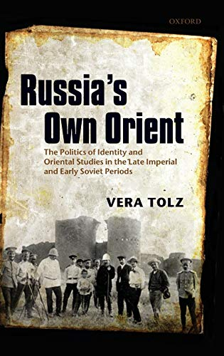 9780199594443: Russia's Own Orient: The Politics of Identity and Oriental Studies in the Late Imperial and Early Soviet Periods (Oxford Studies in Modern European History)