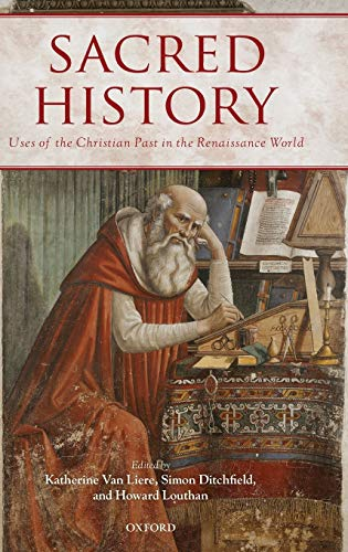 9780199594795: Sacred History: Uses of the Christian Past in the Renaissance World