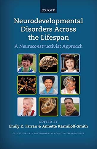 9780199594818: Neurodevelopmental Disorders Across the Lifespan: A neuroconstructivist approach (Oxford Series in Developmental Cognitive Neuroscience)