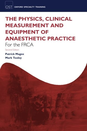 9780199595150: The Physics, Clinical Measurement and Equipment of Anaesthetic Practice for the FRCA (Oxford Specialty Training: Revision Texts)